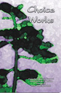 Choice Works Vol 15- the Collection of CWJ Short Fiction winners from 2006 through 2010