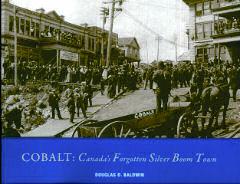 COBALT: Canada's Forgotten Silver Boom Town