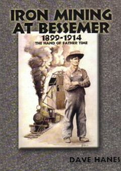 Iron Mining at Bessemer, 1899-1914: The Hand of Father Time by Dave Hanes.